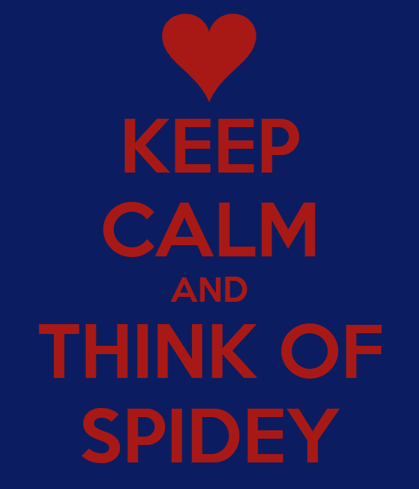 KEEP CALM AND THINK OF SPIDEY