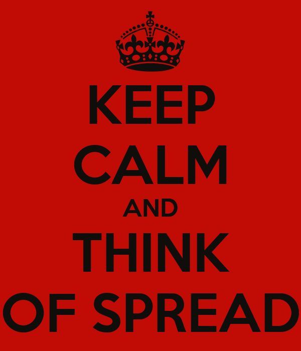 KEEP CALM AND THINK OF SPREAD
