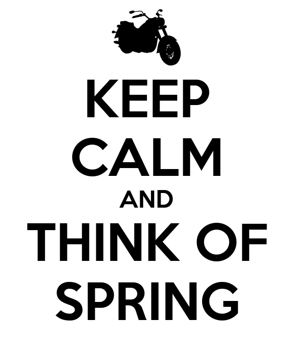 KEEP CALM AND THINK OF SPRING