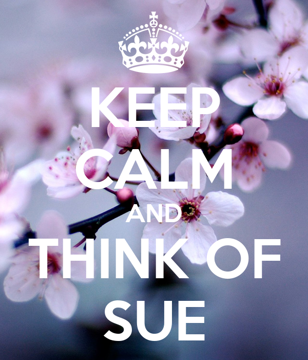 KEEP CALM AND THINK OF SUE
