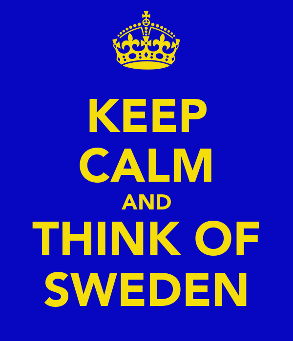 KEEP CALM AND THINK OF SWEDEN