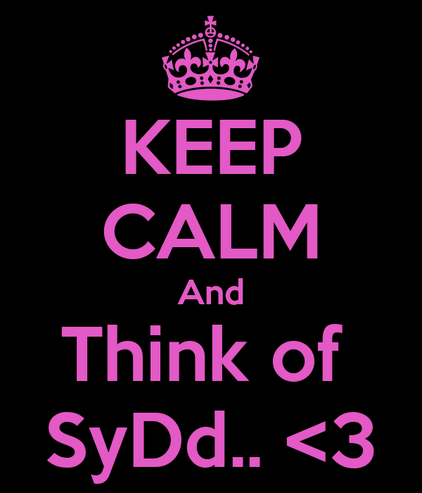 KEEP CALM And Think of  SyDd.. <3