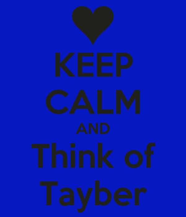 KEEP CALM AND Think of Tayber