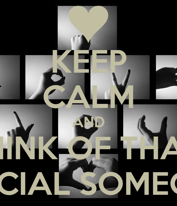 KEEP CALM AND THINK OF THAT  SPECIAL SOMEONE