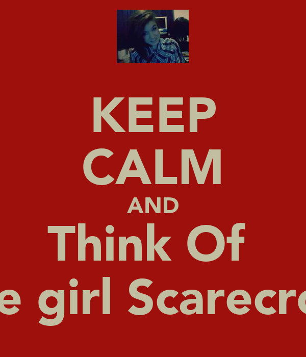 KEEP CALM AND Think Of  The girl Scarecrow