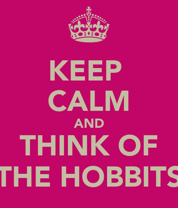 KEEP  CALM AND THINK OF THE HOBBITS