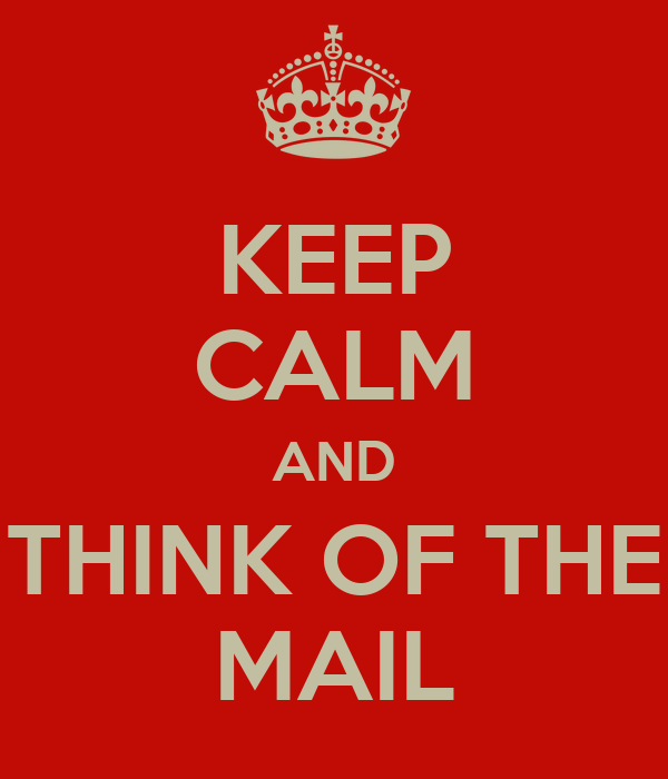 KEEP CALM AND THINK OF THE MAIL