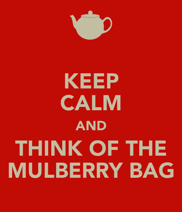 KEEP CALM AND THINK OF THE MULBERRY BAG