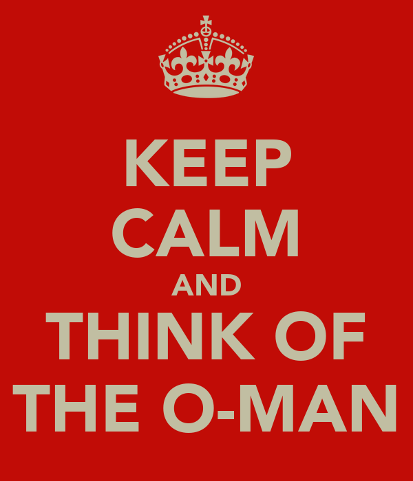 KEEP CALM AND THINK OF THE O-MAN
