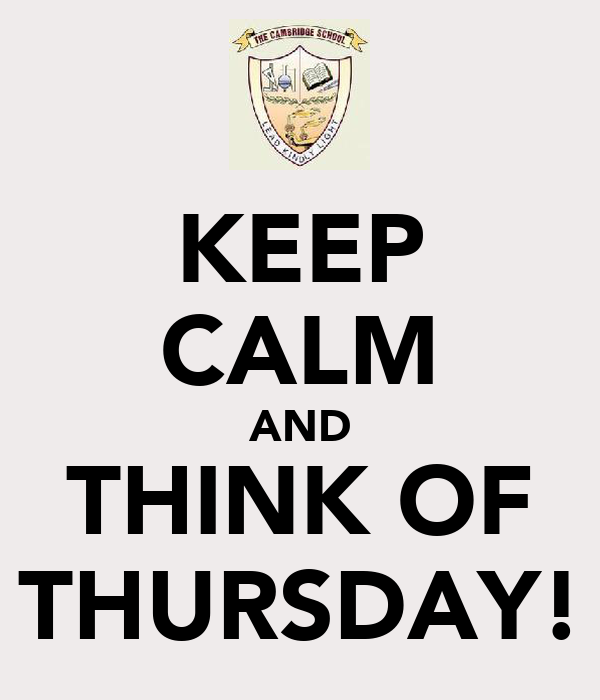 KEEP CALM AND THINK OF THURSDAY!