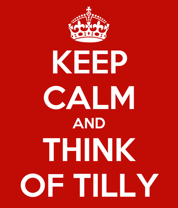 KEEP CALM AND THINK OF TILLY