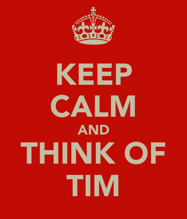 KEEP CALM AND THINK OF TIM