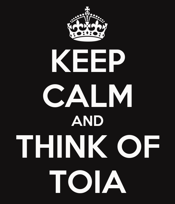 KEEP CALM AND THINK OF TOIA