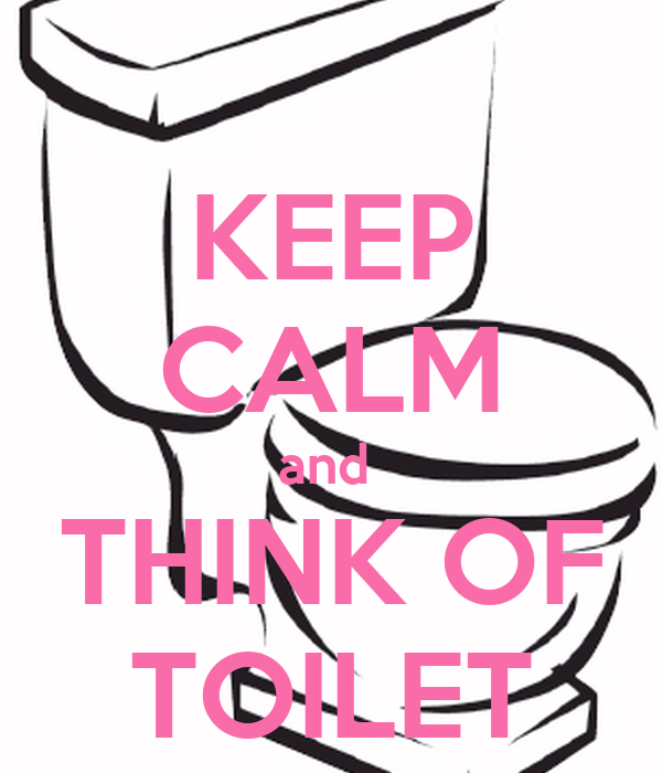 KEEP CALM and  THINK OF TOILET