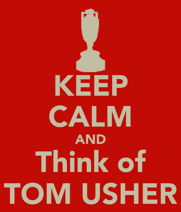 KEEP CALM AND Think of TOM USHER