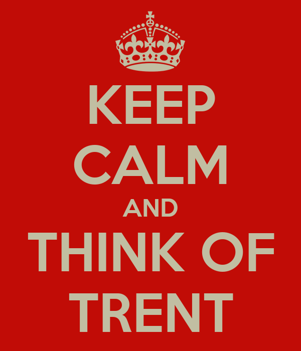KEEP CALM AND THINK OF TRENT