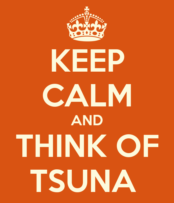 KEEP CALM AND THINK OF TSUNA