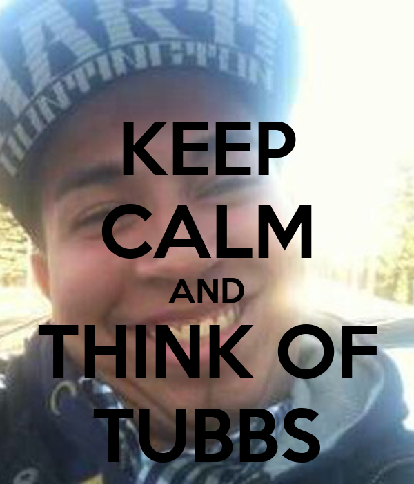 KEEP CALM AND THINK OF TUBBS