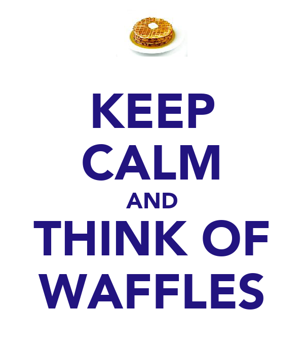 KEEP CALM AND THINK OF WAFFLES