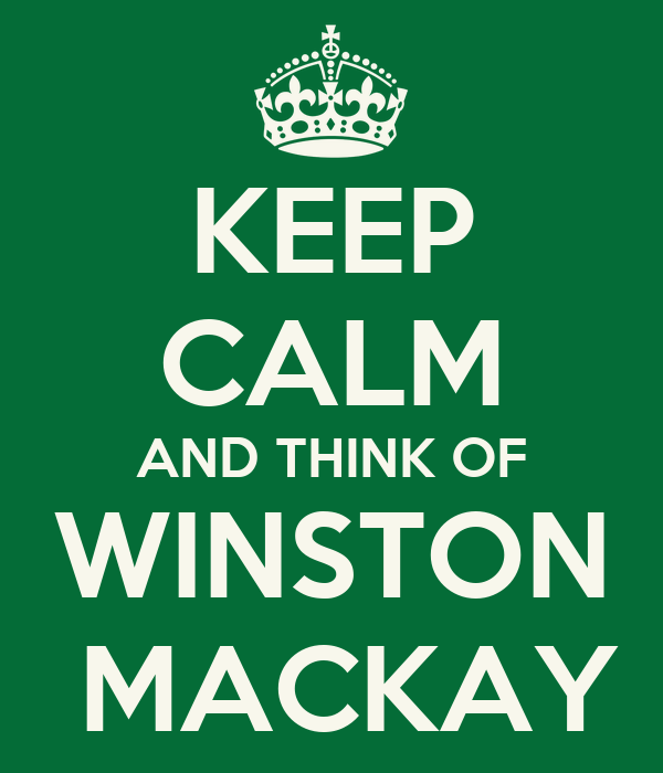 KEEP CALM AND THINK OF WINSTON   MACKAY