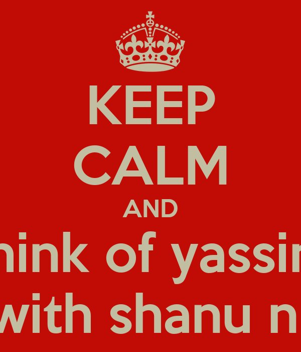 KEEP CALM AND think of yassin  briyani with shanu n punitha