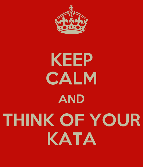 KEEP CALM AND THINK OF YOUR KATA