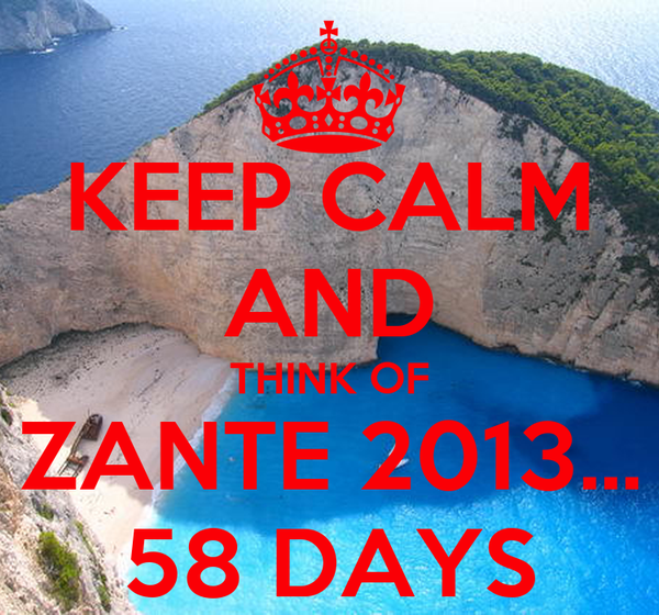 KEEP CALM AND THINK OF ZANTE 2013... 58 DAYS