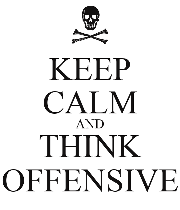 KEEP CALM AND THINK OFFENSIVE