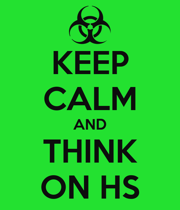KEEP CALM AND THINK ON HS