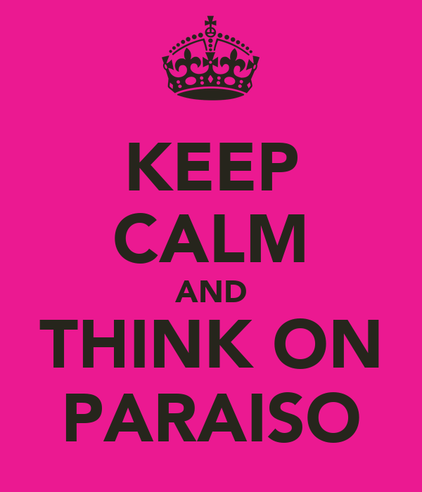 KEEP CALM AND THINK ON PARAISO