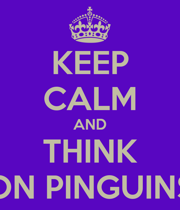 KEEP CALM AND THINK ON PINGUINS