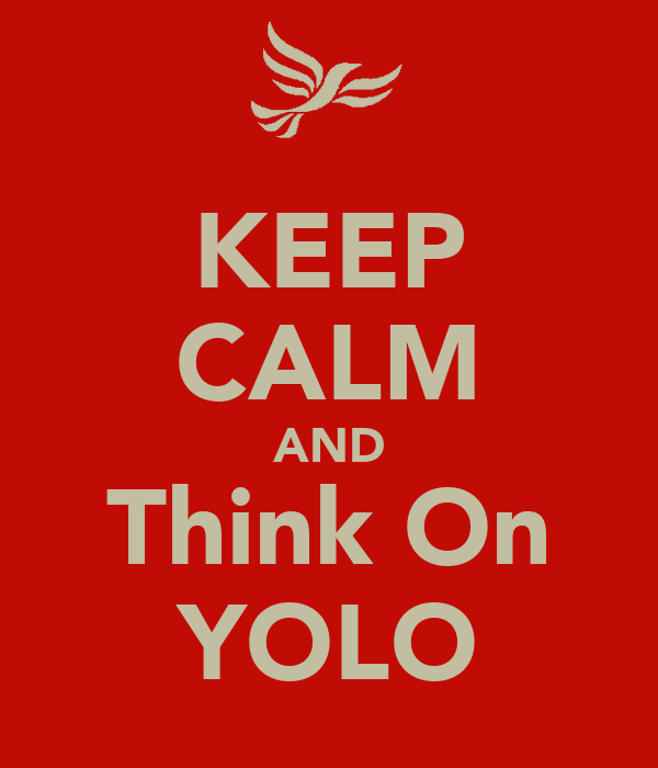 KEEP CALM AND Think On YOLO