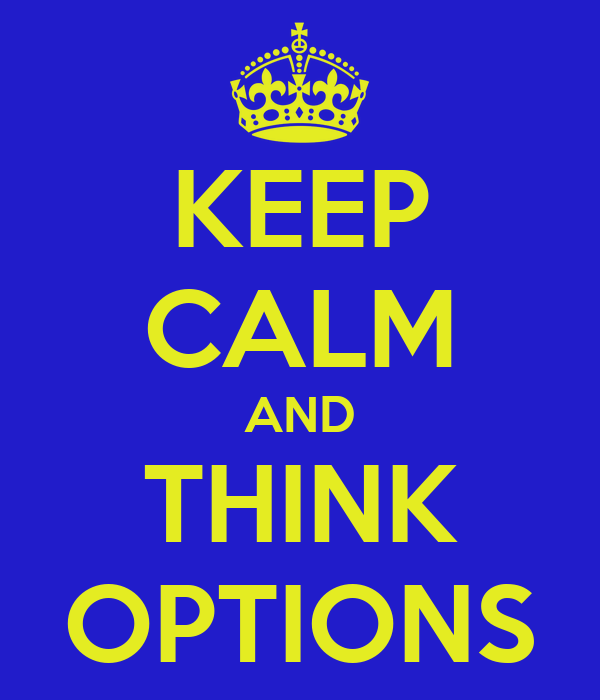 KEEP CALM AND THINK OPTIONS