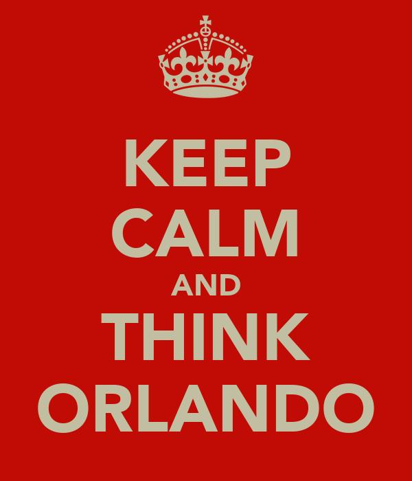 KEEP CALM AND THINK ORLANDO