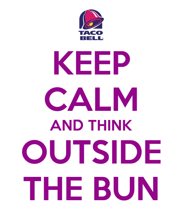 KEEP CALM AND THINK OUTSIDE THE BUN