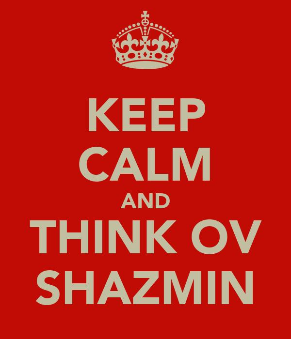 KEEP CALM AND THINK OV SHAZMIN