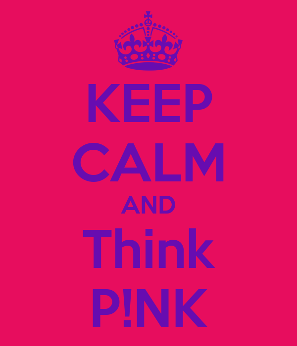 KEEP CALM AND Think P!NK