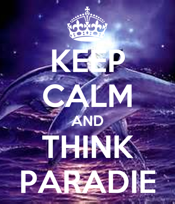 KEEP CALM AND THINK PARADIE