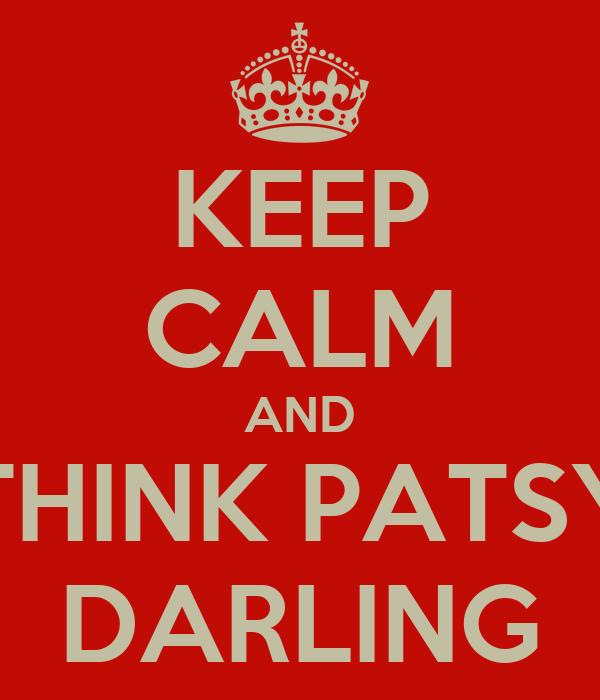 KEEP CALM AND THINK PATSY DARLING