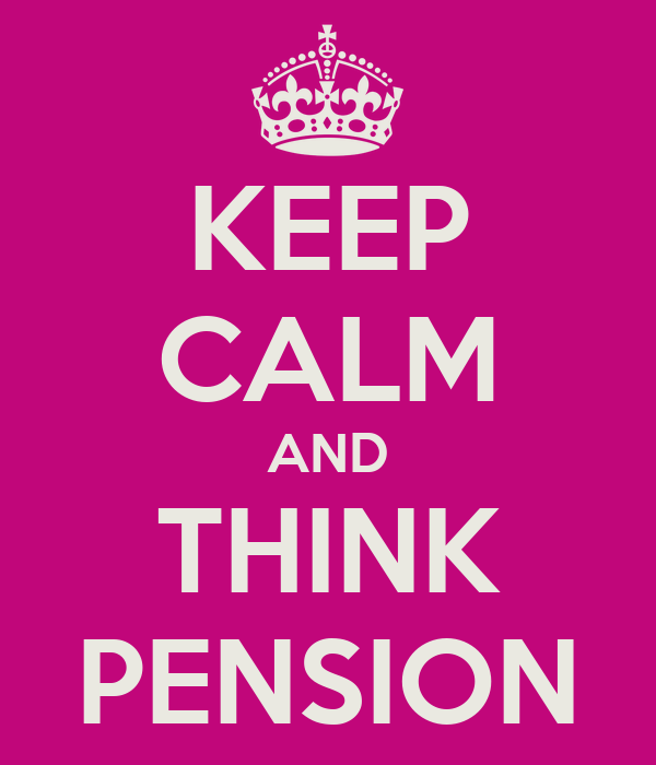 KEEP CALM AND THINK PENSION