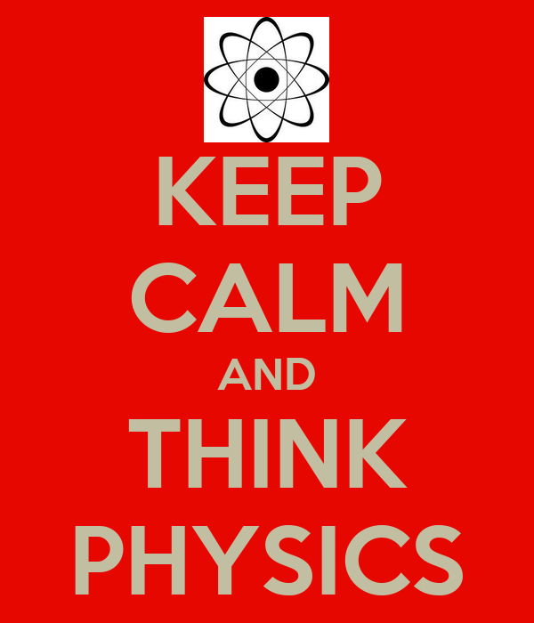 KEEP CALM AND THINK PHYSICS