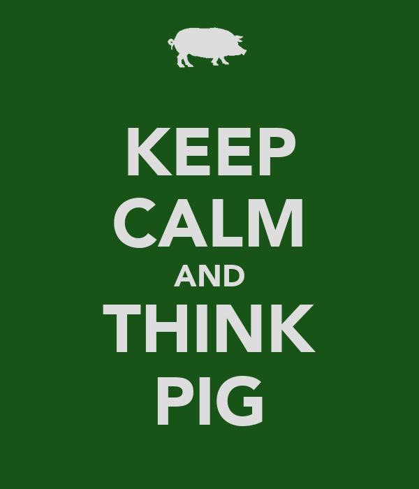KEEP CALM AND THINK PIG