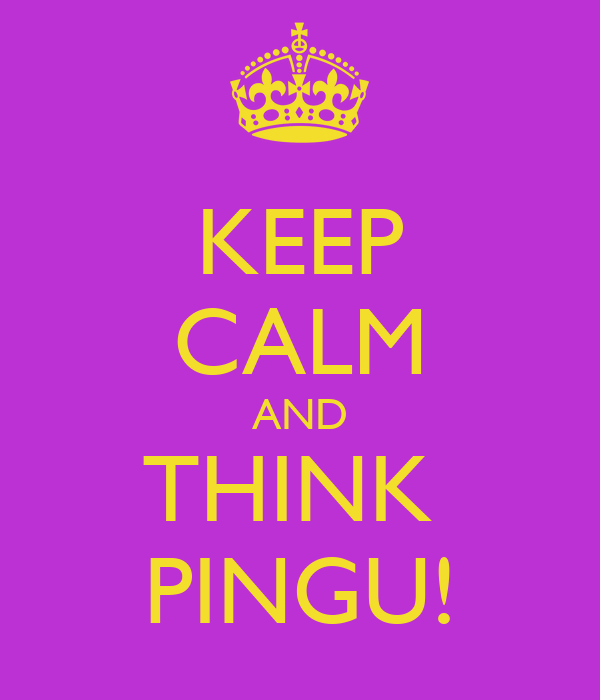 KEEP CALM AND THINK  PINGU!