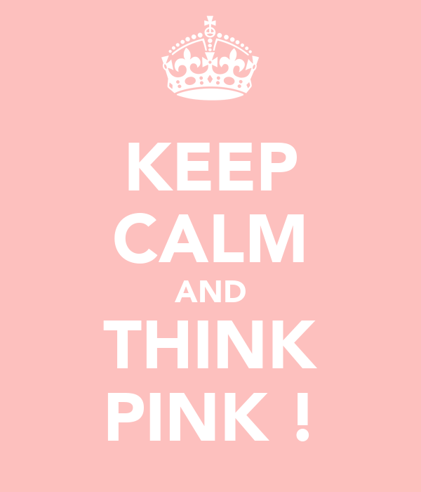 KEEP CALM AND THINK PINK !