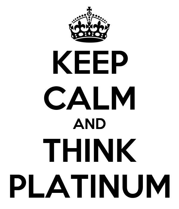 KEEP CALM AND THINK PLATINUM