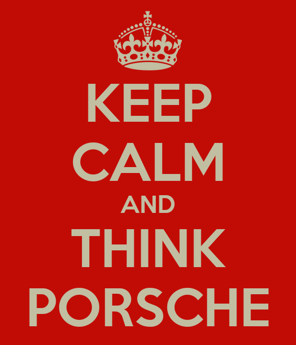 KEEP CALM AND THINK PORSCHE