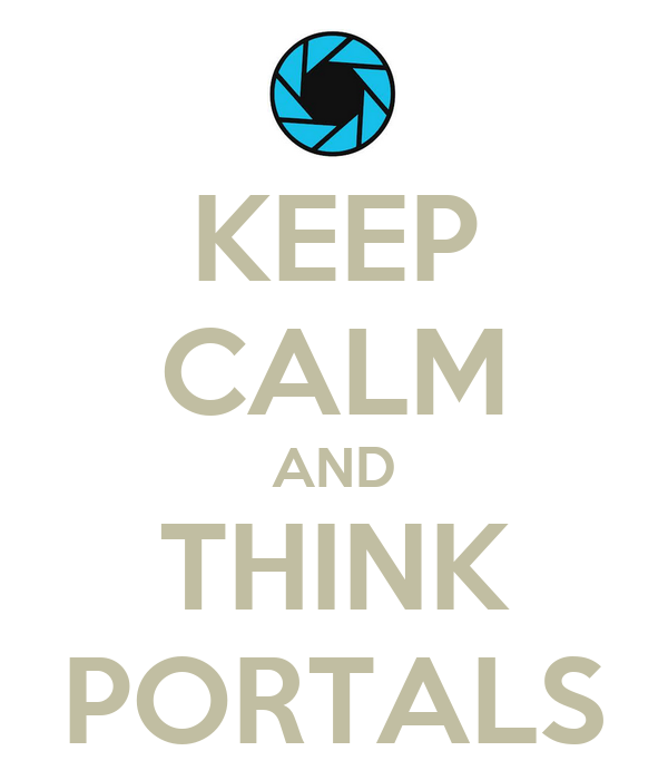 KEEP CALM AND THINK PORTALS