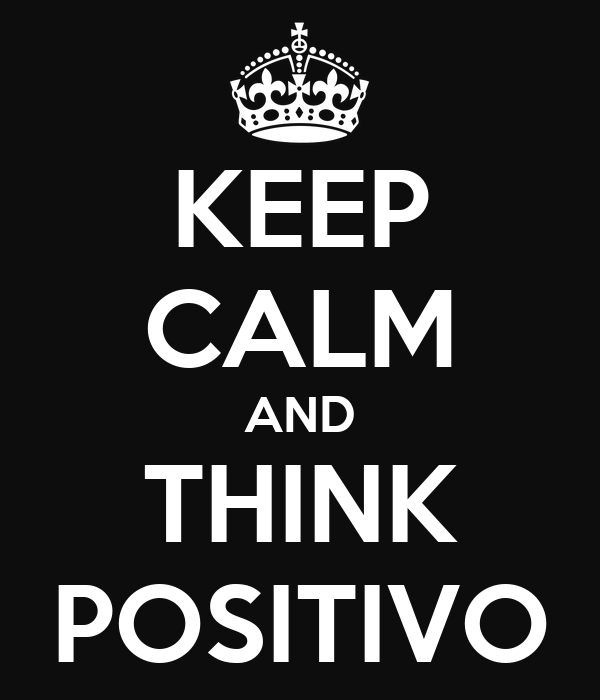 KEEP CALM AND THINK POSITIVO