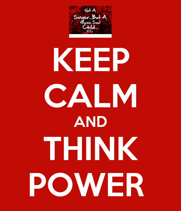 KEEP CALM AND THINK POWER