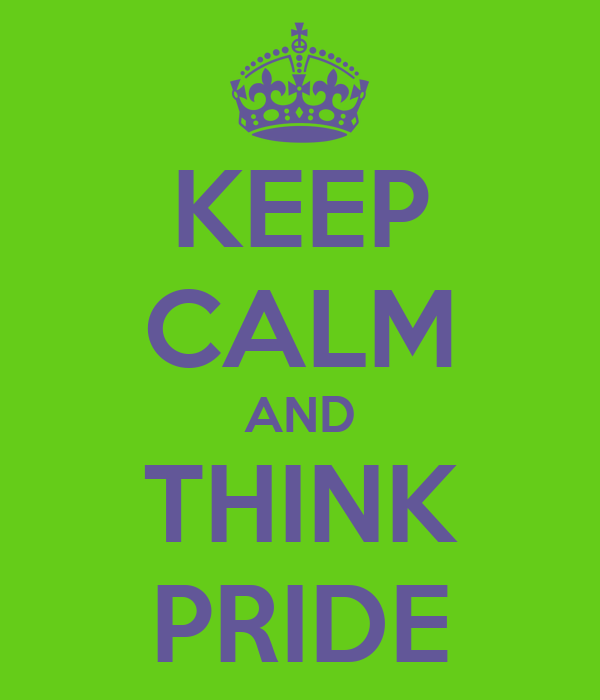 KEEP CALM AND THINK PRIDE